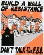 "Poster, ""Build a wall of resistance: Don't talk to the FBI"""