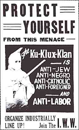 Poster showing hooded Klansman with rifle. Text reads: Protect yourself from this menace. The Ku Klux Klan is... Anti-Jew, Anti-Negro, Anti-Catholic, Anti-Foreigner AND Anti-Labor. Organize industrially. Line up! Join the I.W.W.