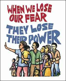 "Poster by Richard Levins Morales. Cartoon shows a group of protesters (adults and children) under headline, ""When we lose our fear they lose their power."""