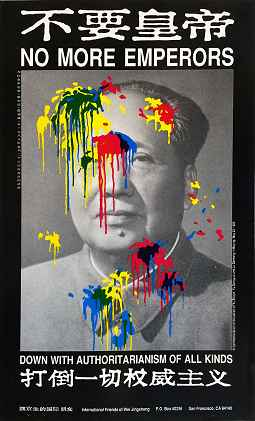 "Poster shows a black-and-white portrait of Mao Tse-tung splattered with red and yellow paint. Headline reads, ""No more emperors."" Subhead reads, ""Down with authoritarianism of all kinds."""